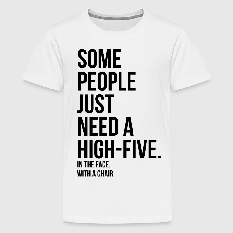 some people need a high five 5 in face with chair Kids' Shirts - Kids' Premium T-Shirt