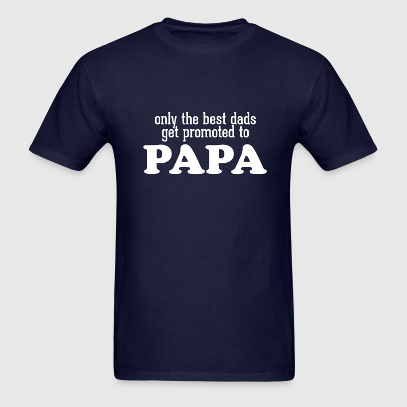 Papa T-Shirt - Only The Best dads Get Promote to Papa - Men's T-Shirt