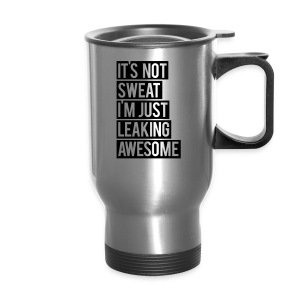 It's not sweat I'm just leaking awesome | womens flowy tank - Travel Mug