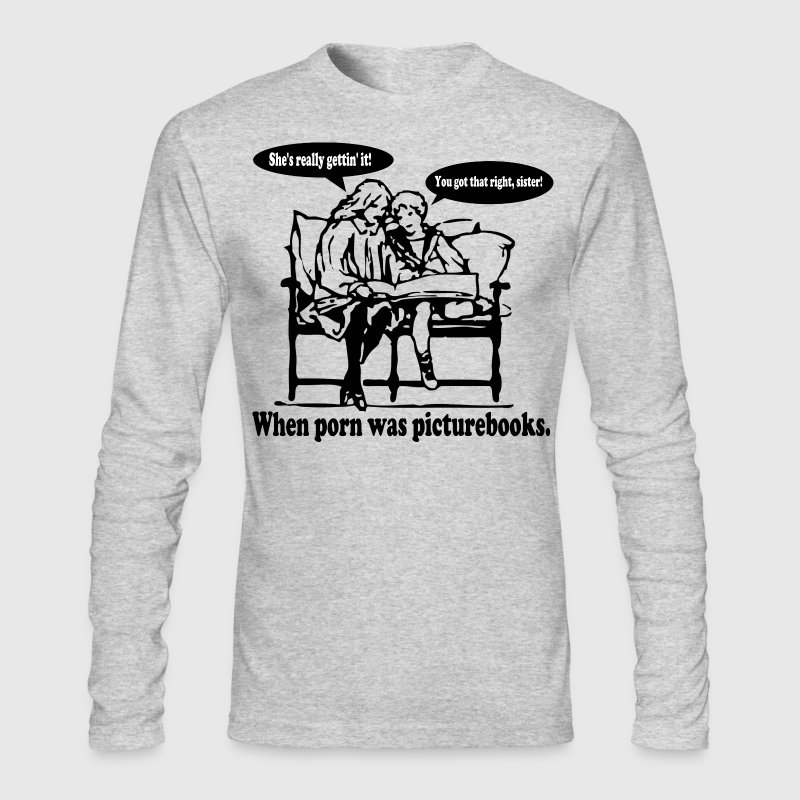 Picture Book Porn: Sister! Long Sleeve Shirts - Men's Long Sleeve T-Shirt by Next Level