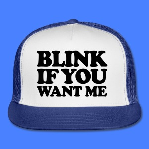 Blink If You Want Me Tanks - Trucker Cap