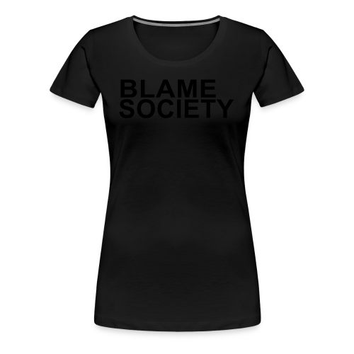 BLAME SOCIETY SHIRT - Women's Premium T-Shirt
