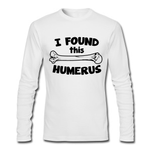 I Found This Humerus - Men's Long Sleeve T-Shirt by Next Level