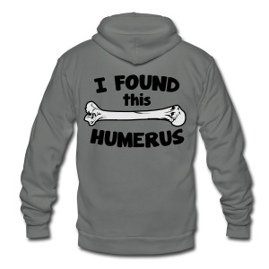 I Found This Humerus - Unisex Fleece Zip Hoodie by American Apparel