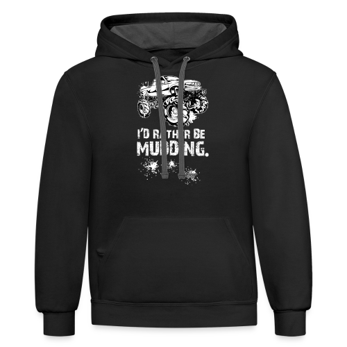I'd Rather Be Mudding Truck - Contrast Hoodie