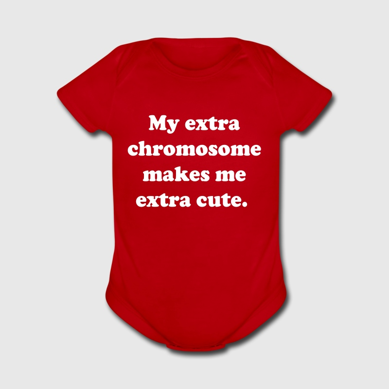 My extra chromosome makes me extra cute Baby & Toddler Shirts - Short Sleeve Baby Bodysuit