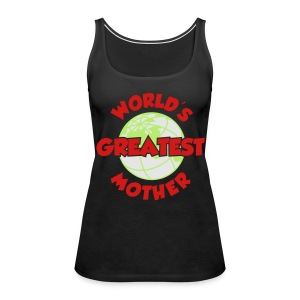 World's Greatest Mother - Women's Premium Tank Top