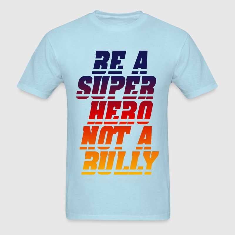 BE A SUPER HERO NOT A BULLY - Men's T-Shirt