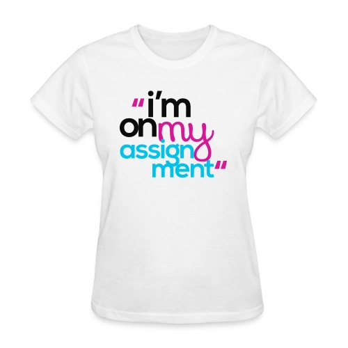 I'm On My Assignment - Women's T-Shirt