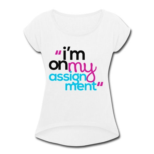 I'm On My Assignment - Women's Roll Cuff T-Shirt