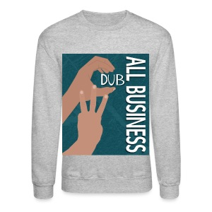 CDub All Business - Crewneck Sweatshirt