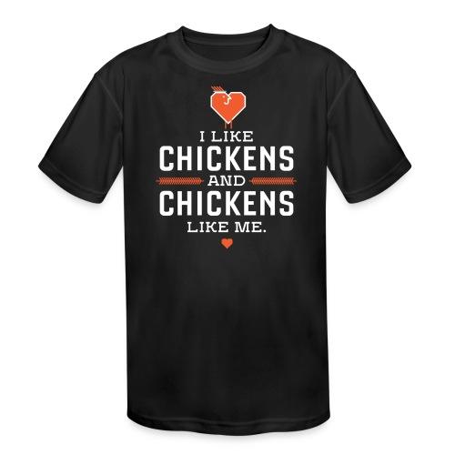 I like chickens, chickens like me. - Kid's Moisture Wicking Performance T-Shirt