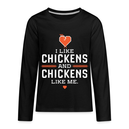 I like chickens, chickens like me. - Kids' Premium Long Sleeve T-Shirt