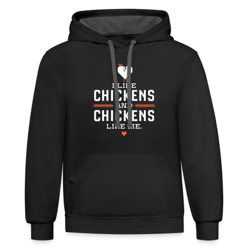 I like chickens, chickens like me. - Contrast Hoodie