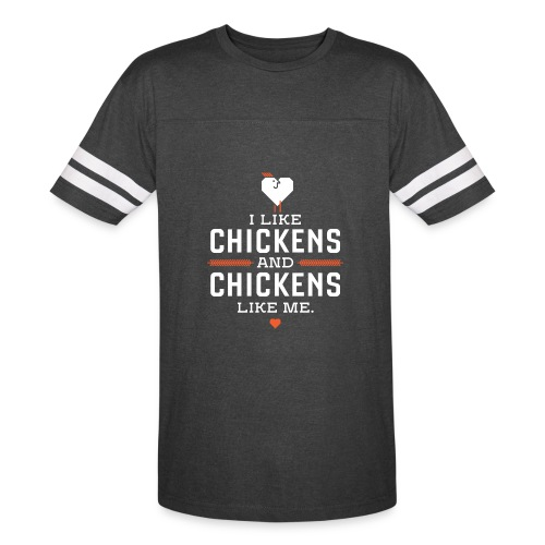 I like chickens, chickens like me. - Vintage Sport T-Shirt