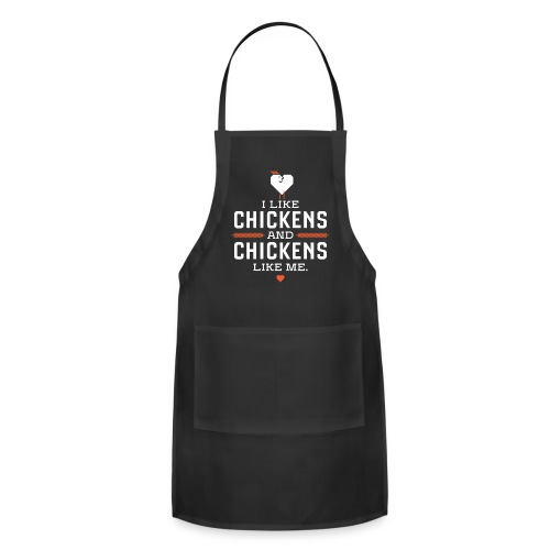 I like chickens, chickens like me. - Adjustable Apron