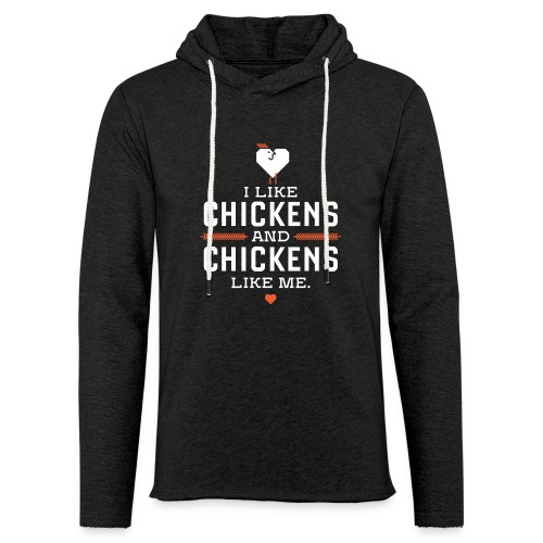I like chickens, chickens like me. - Unisex Lightweight Terry Hoodie