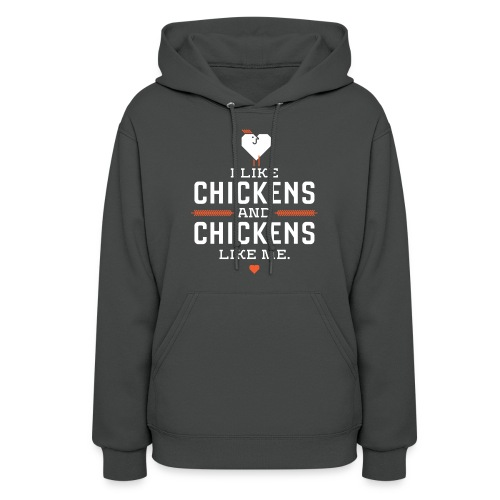 I like chickens, chickens like me. - Women's Hoodie