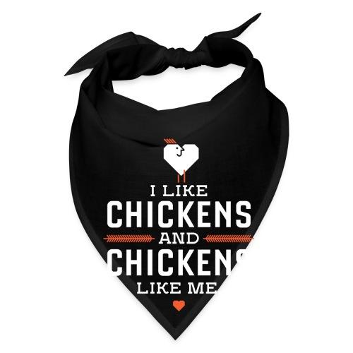 I like chickens, chickens like me. - Bandana