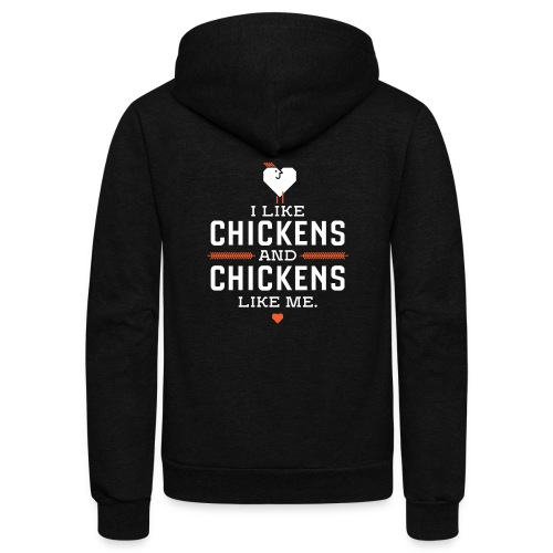 I like chickens, chickens like me. - Unisex Fleece Zip Hoodie