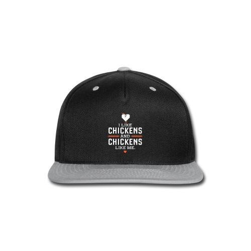 I like chickens, chickens like me. - Snap-back Baseball Cap