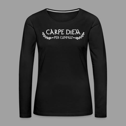 Carpe Diem Per Cunnus - Women's Premium Long Sleeve T-Shirt