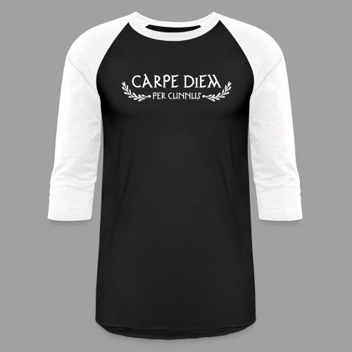 Carpe Diem Per Cunnus - Baseball T-Shirt