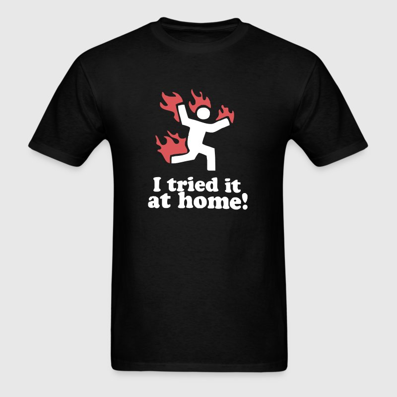 I Tried It At Home! Funny - Men's T-Shirt