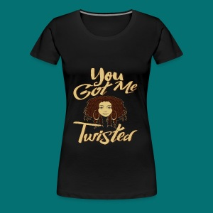 You Got Me Twisted T-Shirt - Women's Premium T-Shirt