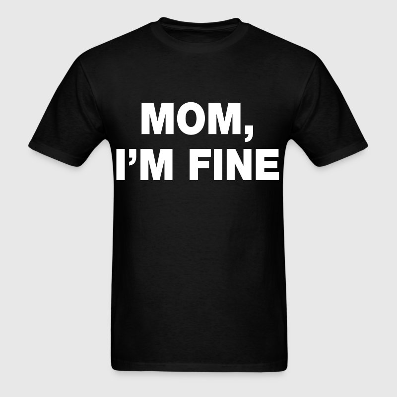 Mom I'm Fine T-Shirts - Men's T-Shirt