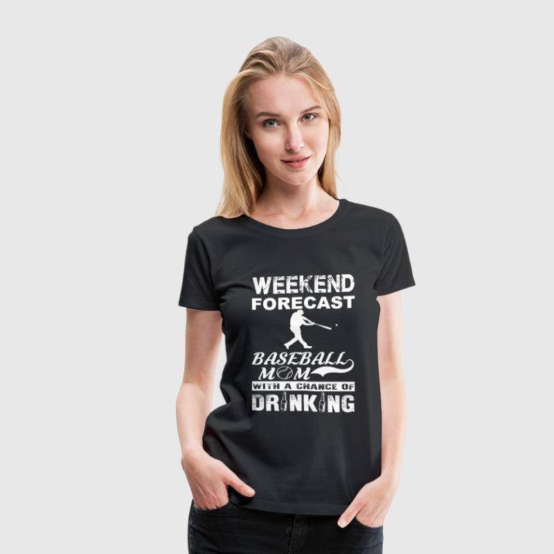 Weekend baseball mom - With a chance of drinking - Women's Premium T-Shirt