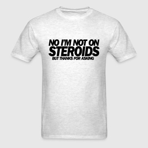 no i'm not on steroids t-shirt - Men's T-Shirt