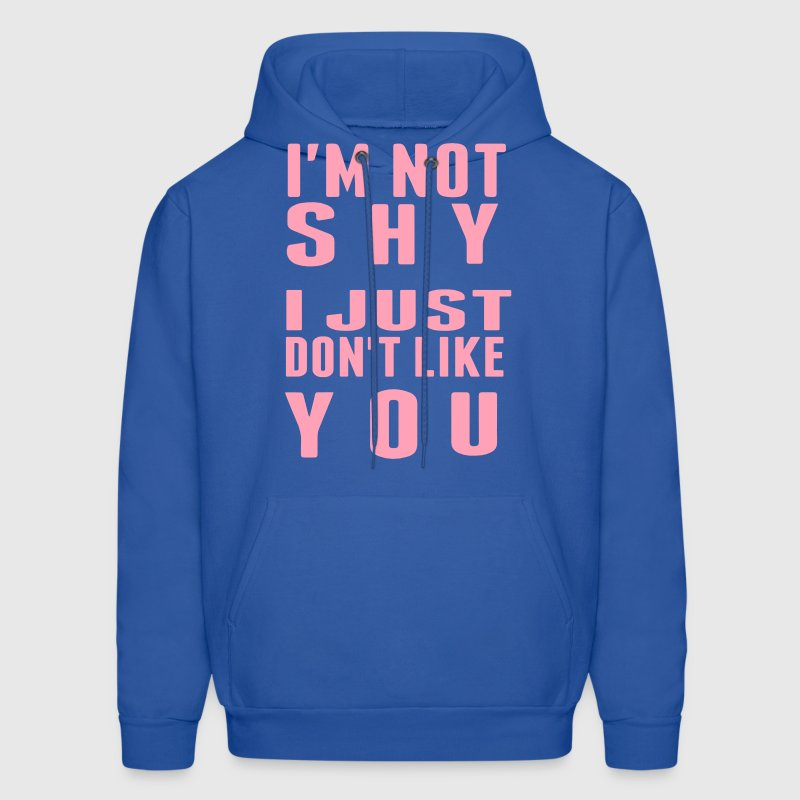 I'M NOT SHY I JUST DON'T LIKE YOU Hoodies - Men's Hoodie