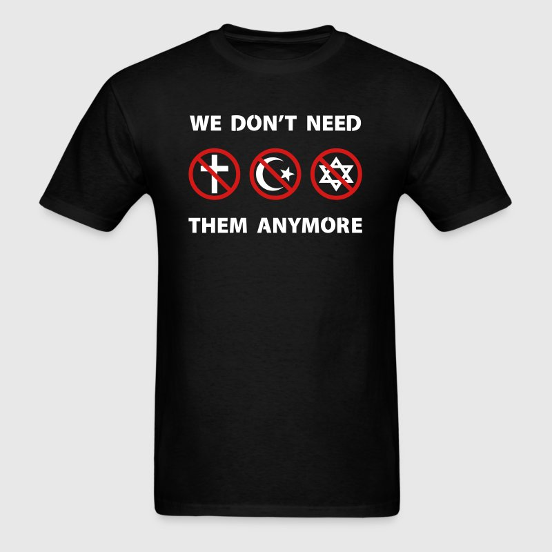 We Don't Need Religion Anymore T-Shirts - Men's T-Shirt