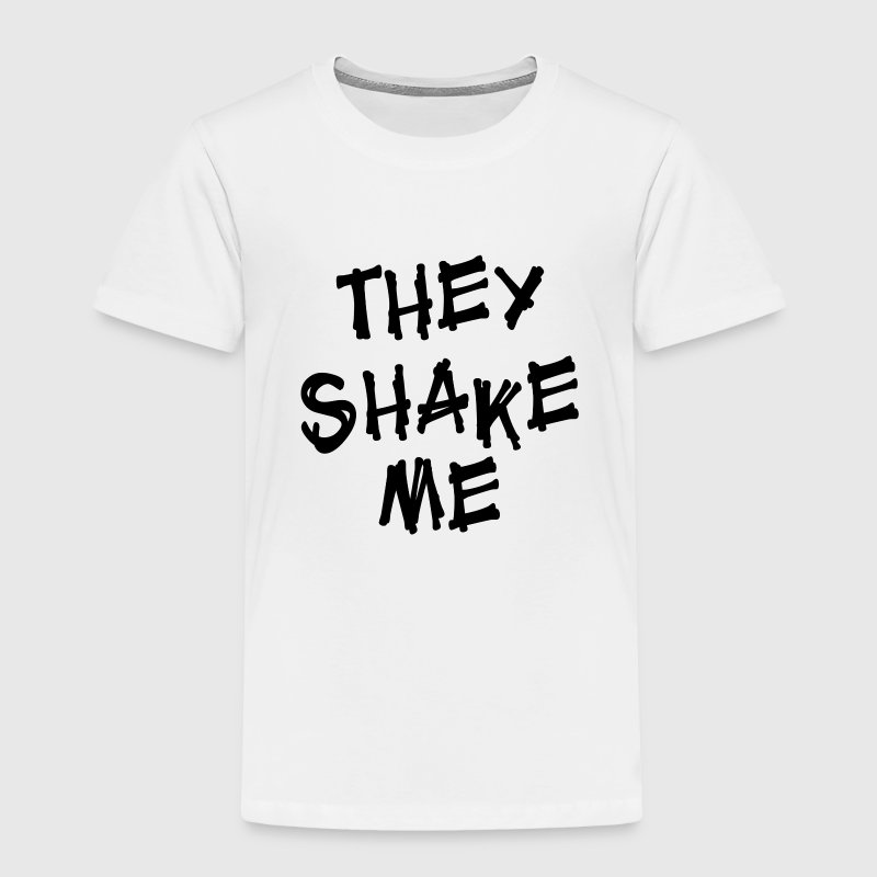White They Shake Me Funny Baby Clothes Toddler Shirts - Toddler Premium T-Shirt