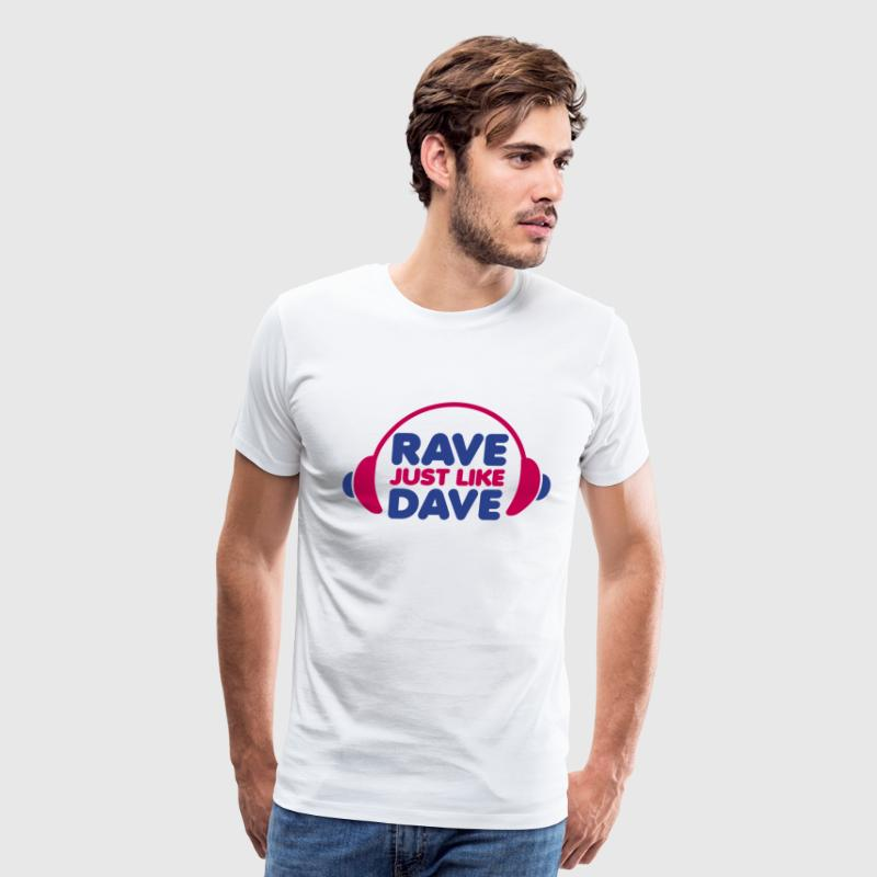 Rave Just Like Dave T-Shirts - Men's Premium T-Shirt