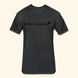 Bother Eustace! - Fitted Cotton/Poly T-Shirt by Next Level