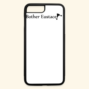 Bother Eustace! - iPhone 7 Plus Rubber Case