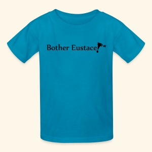 Bother Eustace! - Kids' T-Shirt