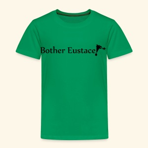 Bother Eustace! - Toddler Premium T-Shirt
