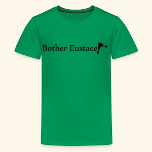 Bother Eustace! - Kids' Premium T-Shirt