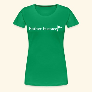 Bother Eustace! - Women's Premium T-Shirt