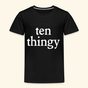 Ten Thingy - Toddler Premium T-Shirt