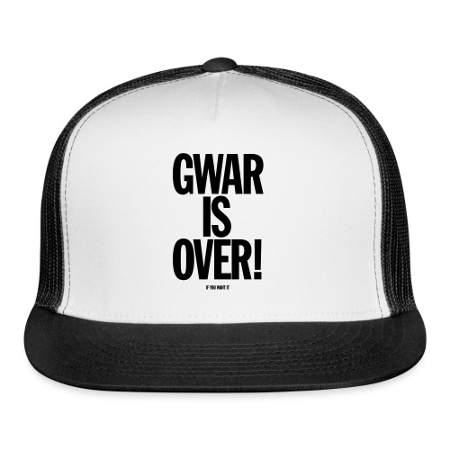 Gwar is Over! (If You Want It) - Trucker Cap