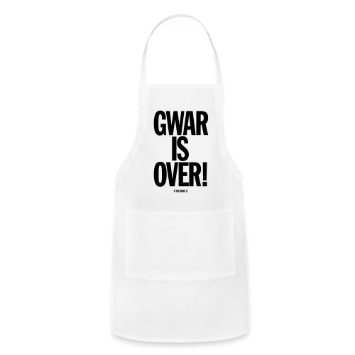 Gwar is Over! (If You Want It) - Adjustable Apron