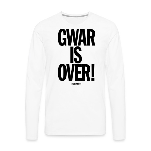 Gwar is Over! (If You Want It) - Men's Premium Long Sleeve T-Shirt
