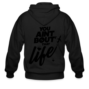 You Ain't Bout That Life - Mens - Men's Zip Hoodie