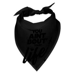 You Ain't Bout That Life - Mens - Bandana
