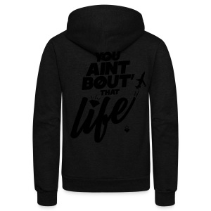 You Ain't Bout That Life - Mens - Unisex Fleece Zip Hoodie by American Apparel