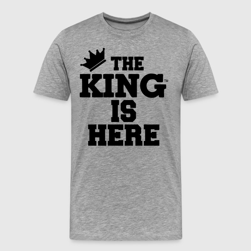 THE KING IS HERE T-Shirts - Men's Premium T-Shirt
